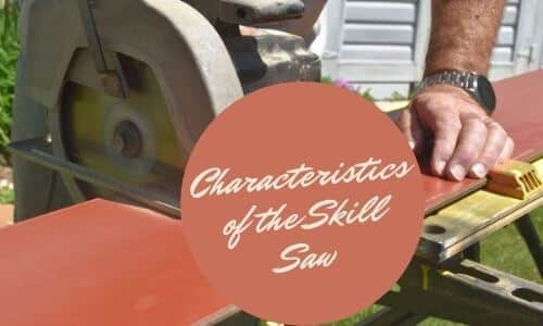 Characteristics of the Skill Saw